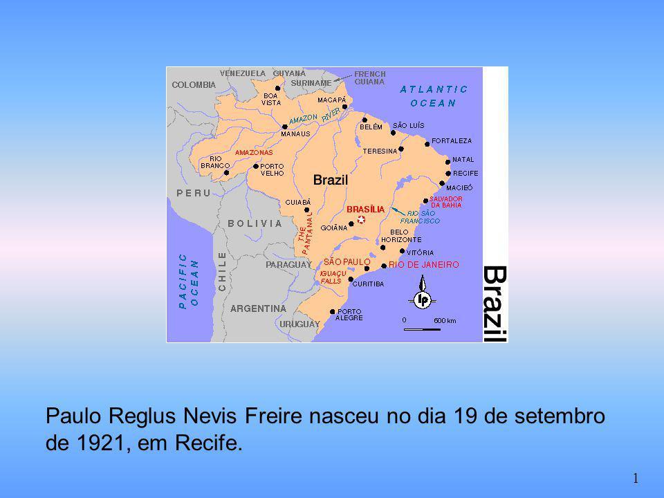 Paulo Reglus Nevis Freire nasceu no dia 19 de setembro de 1921, em Recife. 1