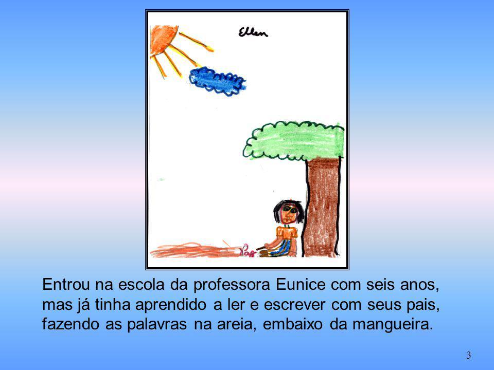 Entrou na escola da professora Eunice com seis anos, mas já tinha aprendido a ler e escrever com seus pais, fazendo as palavras na areia, embaixo da m