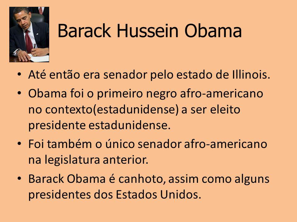 Barack Hussein Obama Até então era senador pelo estado de Illinois. Obama foi o primeiro negro afro-americano no contexto(estadunidense) a ser eleito