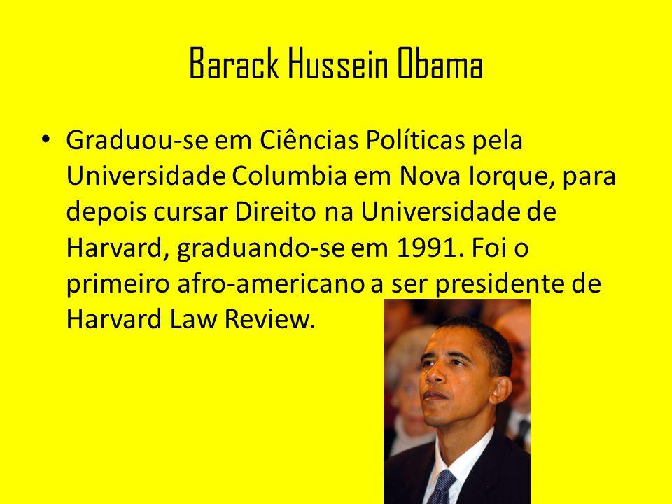 Barack Hussein Obama Graduou-se em Ciências Políticas pela Universidade Columbia em Nova Iorque, para depois cursar Direito na Universidade de Harvard