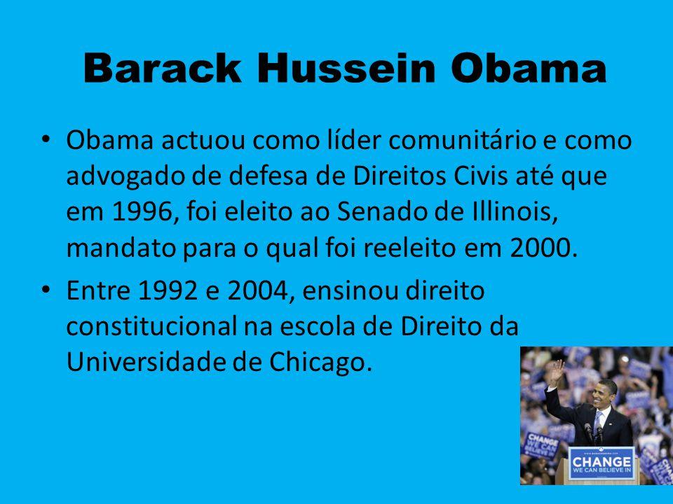 Barack Hussein Obama Obama actuou como líder comunitário e como advogado de defesa de Direitos Civis até que em 1996, foi eleito ao Senado de Illinois