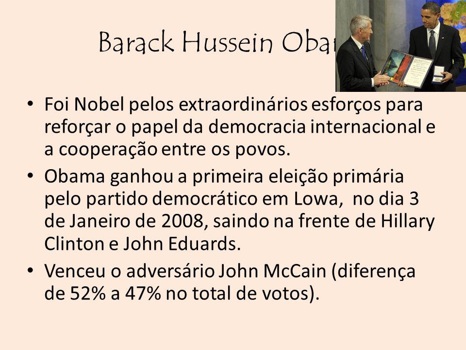 Barack Hussein Obama Foi Nobel pelos extraordinários esforços para reforçar o papel da democracia internacional e a cooperação entre os povos. Obama g