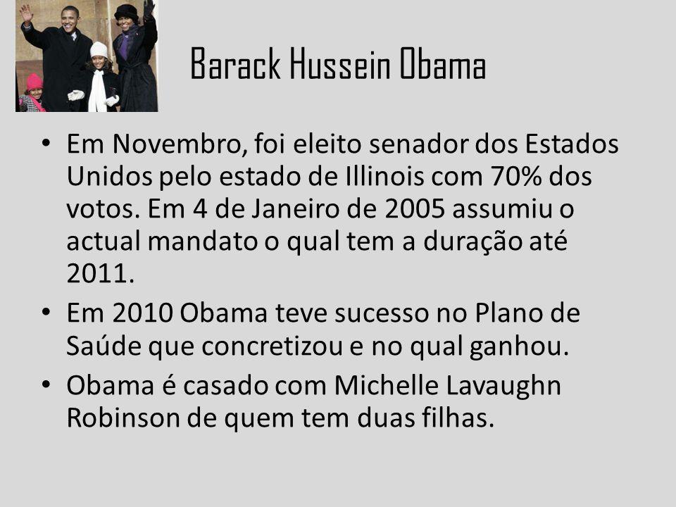 Barack Hussein Obama Em Novembro, foi eleito senador dos Estados Unidos pelo estado de Illinois com 70% dos votos. Em 4 de Janeiro de 2005 assumiu o a