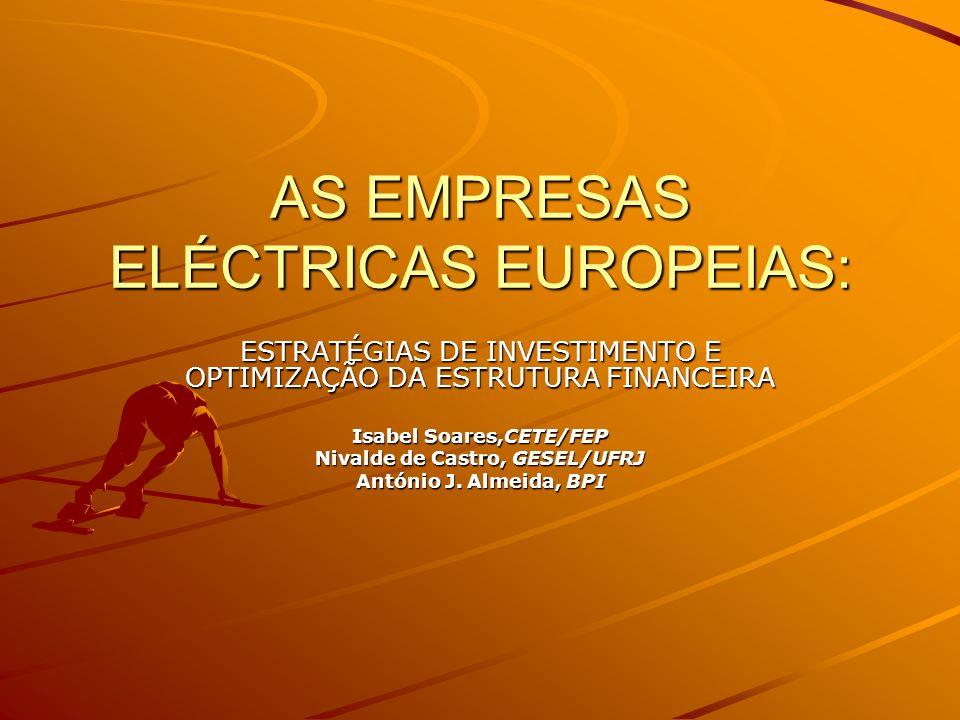 AS EMPRESAS ELÉCTRICAS EUROPEIAS: ESTRATÉGIAS DE INVESTIMENTO E OPTIMIZAÇÃO DA ESTRUTURA FINANCEIRA Isabel Soares,CETE/FEP Nivalde de Castro, GESEL/UF
