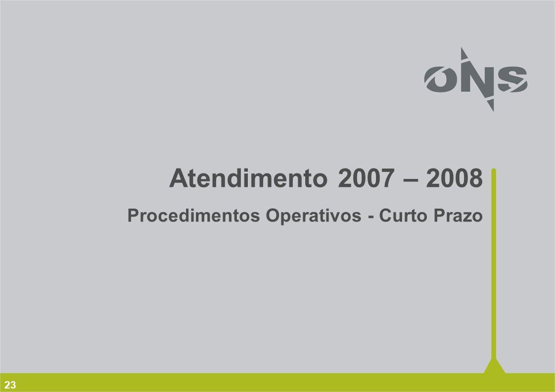 23 Atendimento 2007 – 2008 Procedimentos Operativos - Curto Prazo