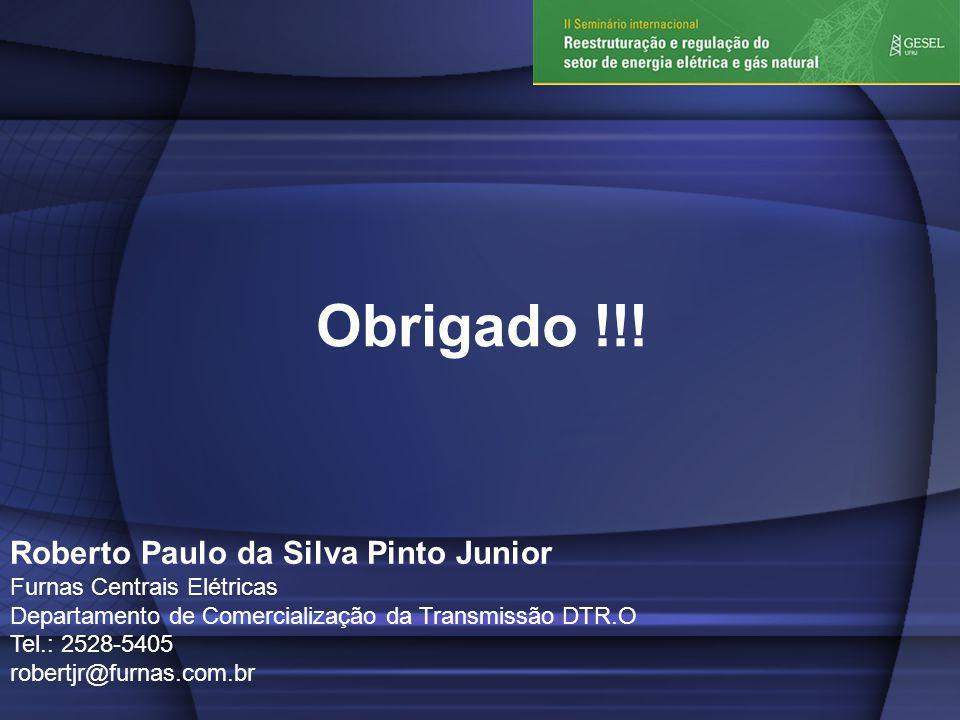 Roberto Paulo da Silva Pinto Junior Furnas Centrais Elétricas Departamento de Comercialização da Transmissão DTR.O Tel.: 2528-5405 robertjr@furnas.com.br Obrigado !!!