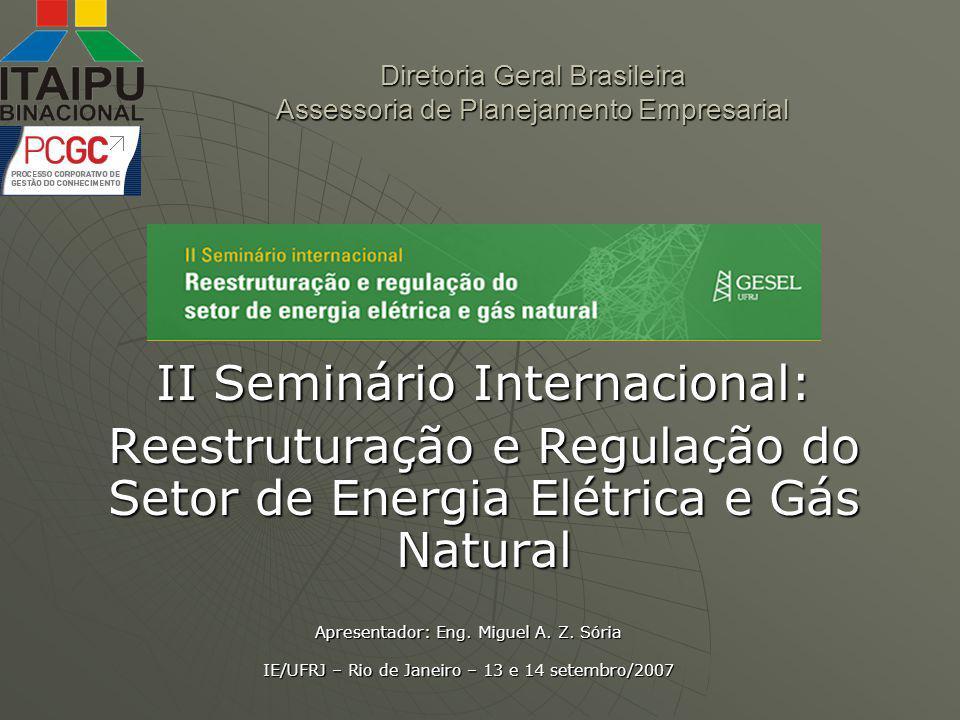 GESTÃO DO CONHECIMENTO: ASSEGURANDO A ITAIPU DO FUTURO Objetivos do evento Objetivos do evento Analisar as - -caracteristicas, - -dinâmicas e - -especificidade do processo brasileiro de regulação e reestruturação nestes dos setores - -de energia elétrica e - -Gás natural tendo como contraponto analítico a experiência da da União Européia II Seminário Internacional:Reestruturação e Regulação do Setor de Energia Elétrica e Gás Natural