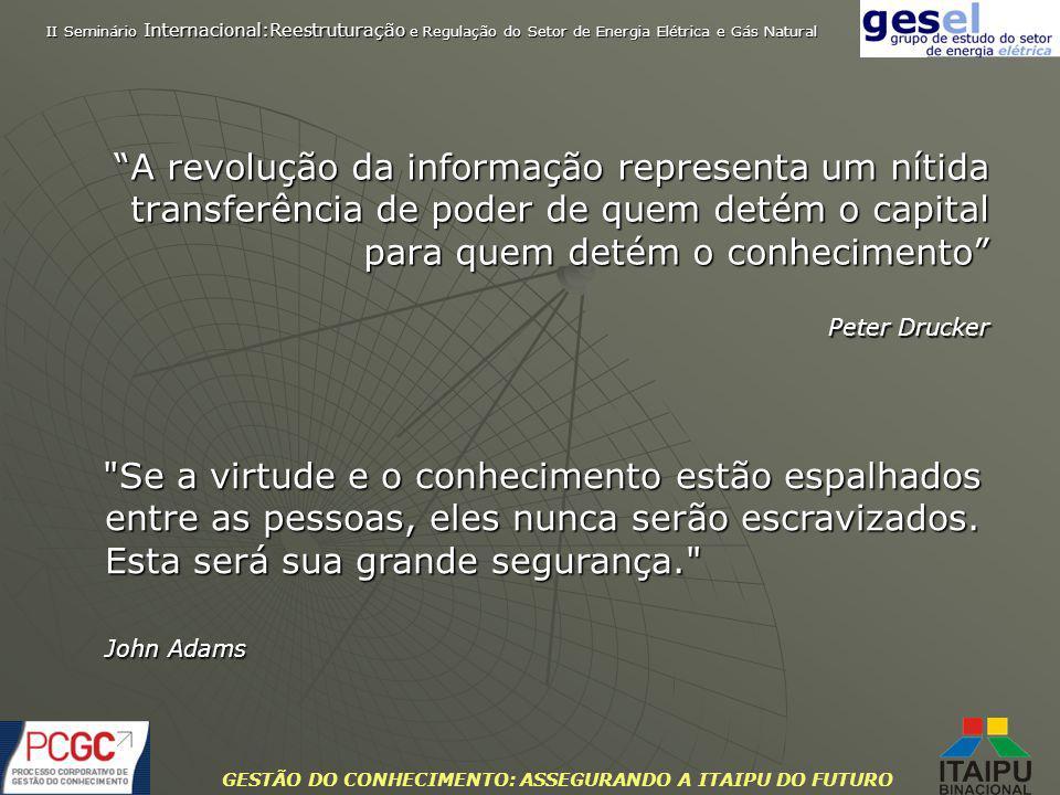 GESTÃO DO CONHECIMENTO: ASSEGURANDO A ITAIPU DO FUTURO A revolução da informação representa um nítida transferência de poder de quem detém o capital p