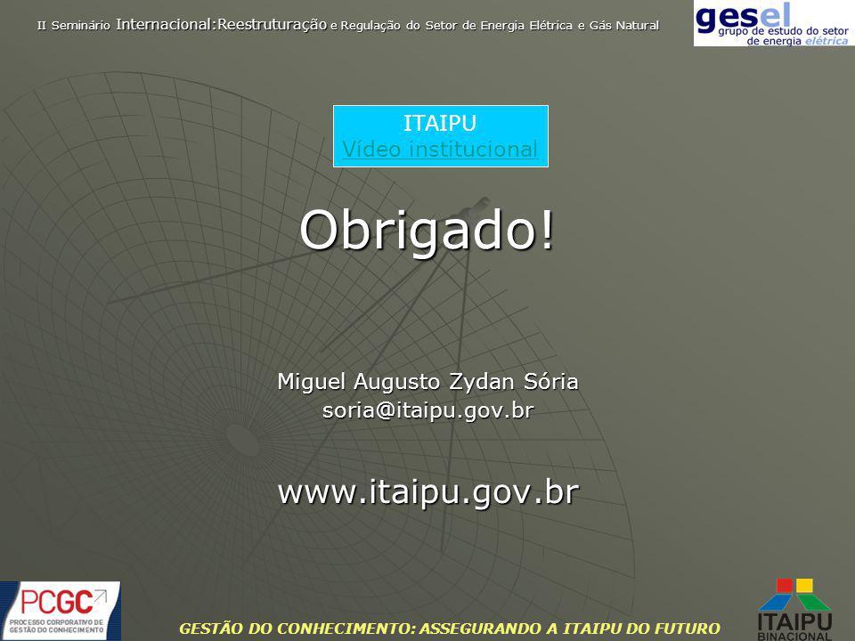 GESTÃO DO CONHECIMENTO: ASSEGURANDO A ITAIPU DO FUTURO Obrigado! Miguel Augusto Zydan Sória soria@itaipu.gov.brwww.itaipu.gov.br II Seminário Internac
