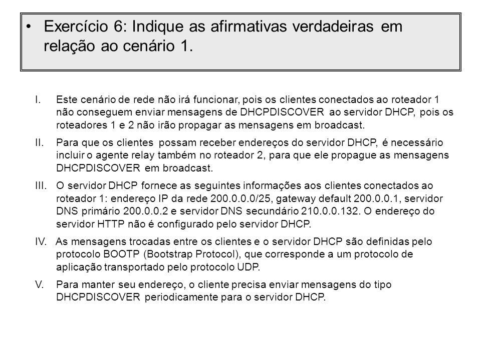 I. Este cenário de rede não irá funcionar, pois os clientes conectados ao roteador 1 não conseguem enviar mensagens de DHCPDISCOVER ao servidor DHCP,