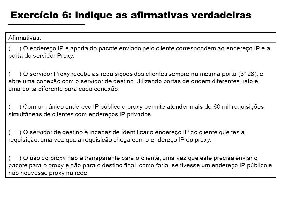 Exercício 6: Indique as afirmativas verdadeiras Afirmativas: ( ) O endereço IP e aporta do pacote enviado pelo cliente correspondem ao endereço IP e a