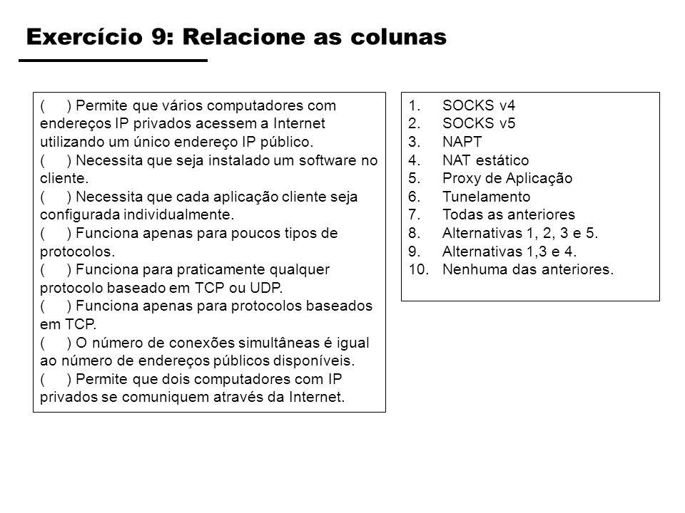 Exercício 9: Relacione as colunas ( ) Permite que vários computadores com endereços IP privados acessem a Internet utilizando um único endereço IP púb