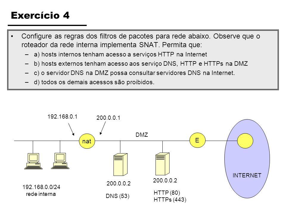 INTERNET Exercício 4 Configure as regras dos filtros de pacotes para rede abaixo. Observe que o roteador da rede interna implementa SNAT. Permita que: