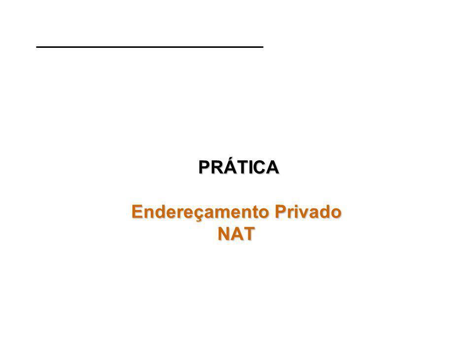 PRÁTICA Endereçamento Privado NAT PRÁTICA Endereçamento Privado NAT