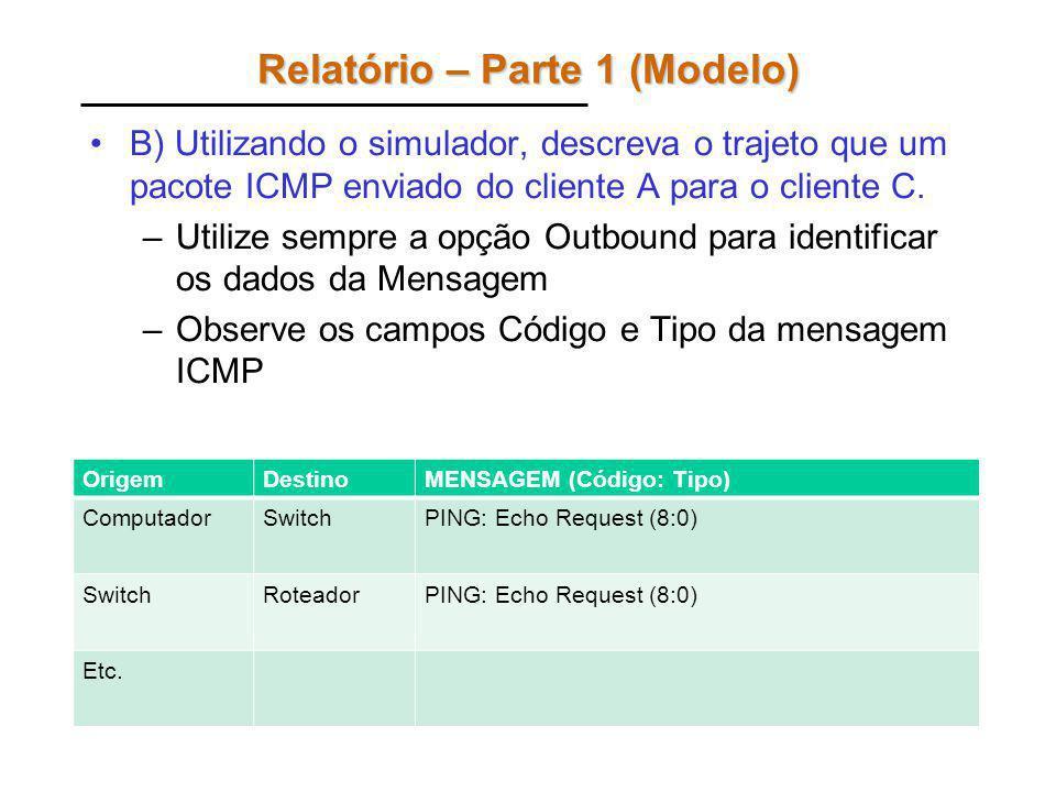 Relatório – Parte 1 (Modelo) B) Utilizando o simulador, descreva o trajeto que um pacote ICMP enviado do cliente A para o cliente C.