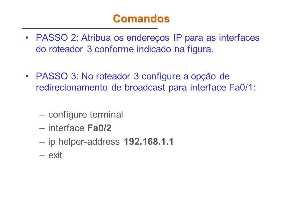Comandos PASSO 2: Atribua os endereços IP para as interfaces do roteador 3 conforme indicado na figura. PASSO 3: No roteador 3 configure a opção de re
