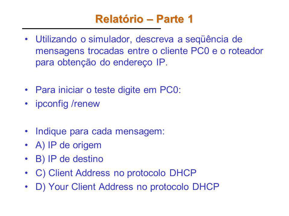 Relatório – Parte 1 (Modelo) OrigemDestinoIP OrigemIP Destino Client Address Your Client Address ComputadorRoteador Computador Etc.