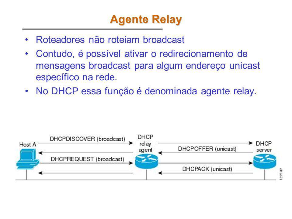 Agente Relay Roteadores não roteiam broadcast Contudo, é possível ativar o redirecionamento de mensagens broadcast para algum endereço unicast específ