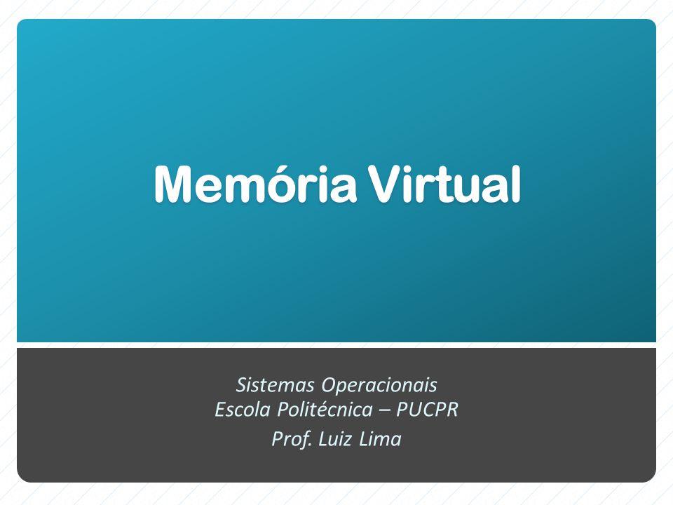 Memória Virtual Sistemas Operacionais Escola Politécnica – PUCPR Prof. Luiz Lima