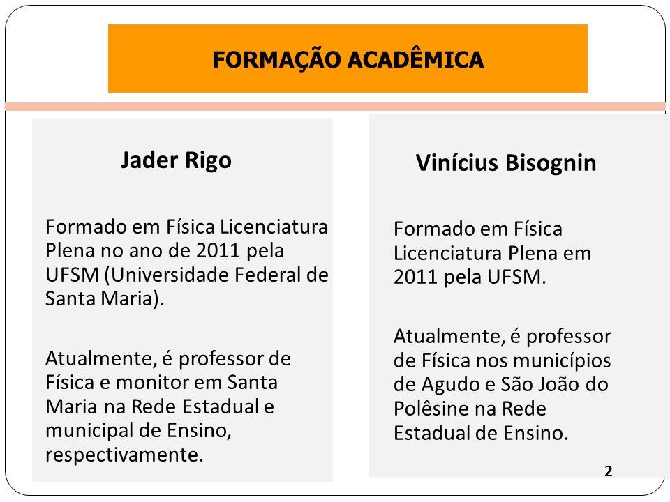 Clique para editar o estilo do título mestre FORMAÇÃO ACADÊMICA Jader Rigo Formado em Física Licenciatura Plena no ano de 2011 pela UFSM (Universidade Federal de Santa Maria).