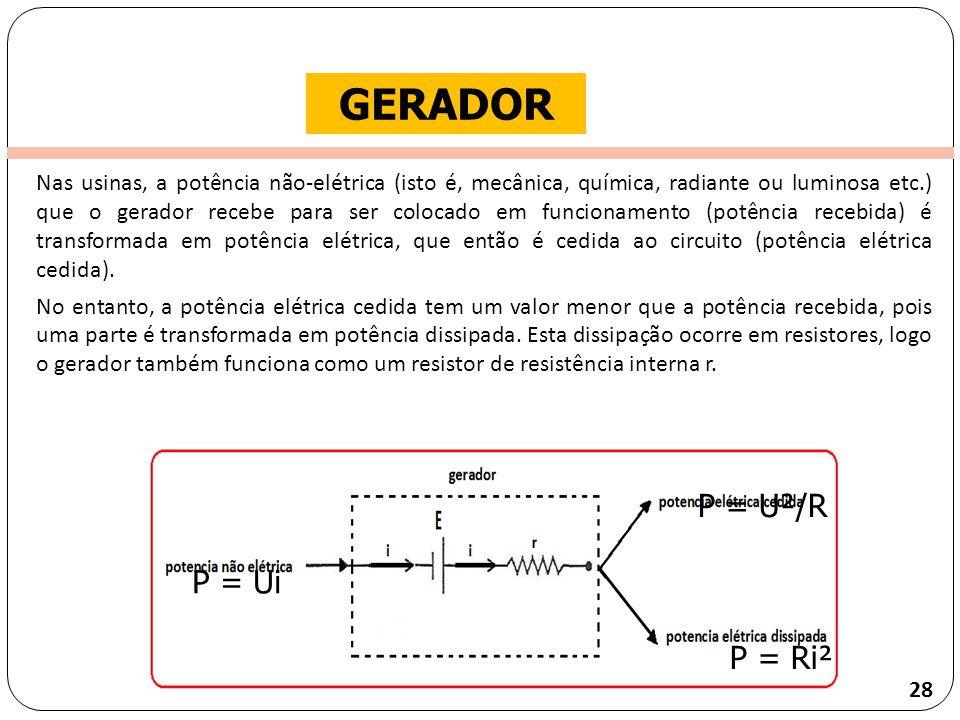 Clique para editar o estilo do título mestre GERADOR Nas usinas, a potência não-elétrica (isto é, mecânica, química, radiante ou luminosa etc.) que o gerador recebe para ser colocado em funcionamento (potência recebida) é transformada em potência elétrica, que então é cedida ao circuito (potência elétrica cedida).
