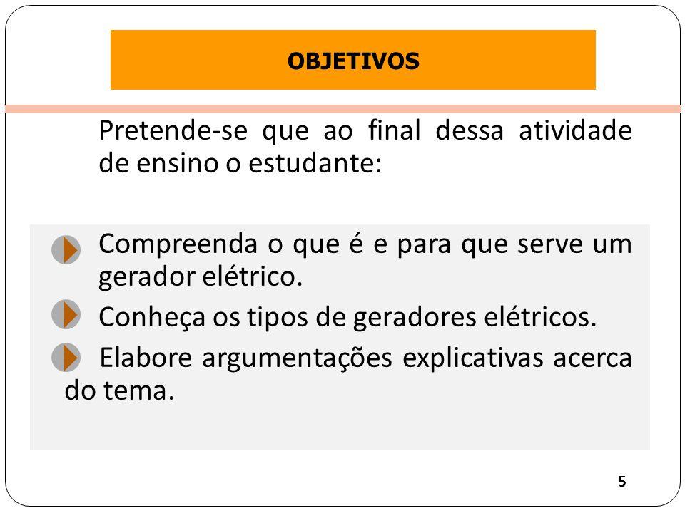 Clique para editar o estilo do título mestre Pretende-se que ao final dessa atividade de ensino o estudante: Compreenda o que é e para que serve um gerador elétrico.