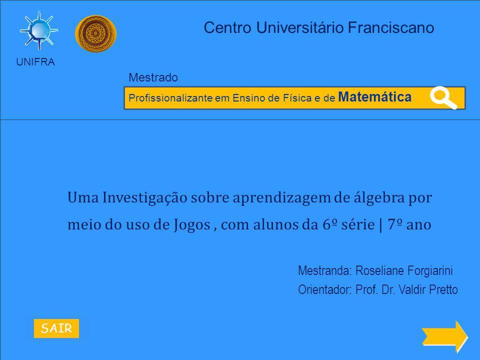 UNIFRA Mestranda: Roseliane Forgiarini Orientador: Prof.