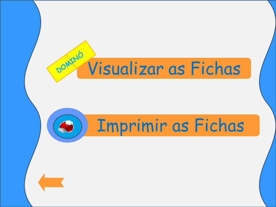 Visualizar as Fichas Imprimir as Fichas DOMINÓ
