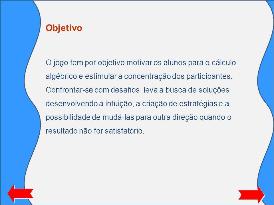 Objetivo O jogo tem por objetivo motivar os alunos para o cálculo algébrico e estimular a concentração dos participantes.
