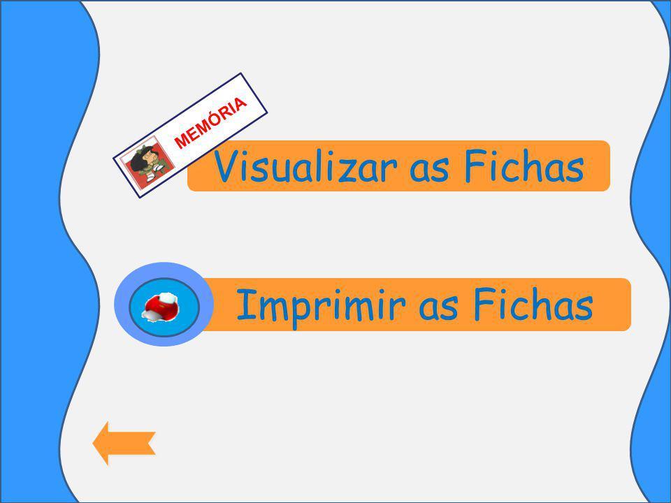 Visualizar as Fichas Imprimir as Fichas MEMÓRIA