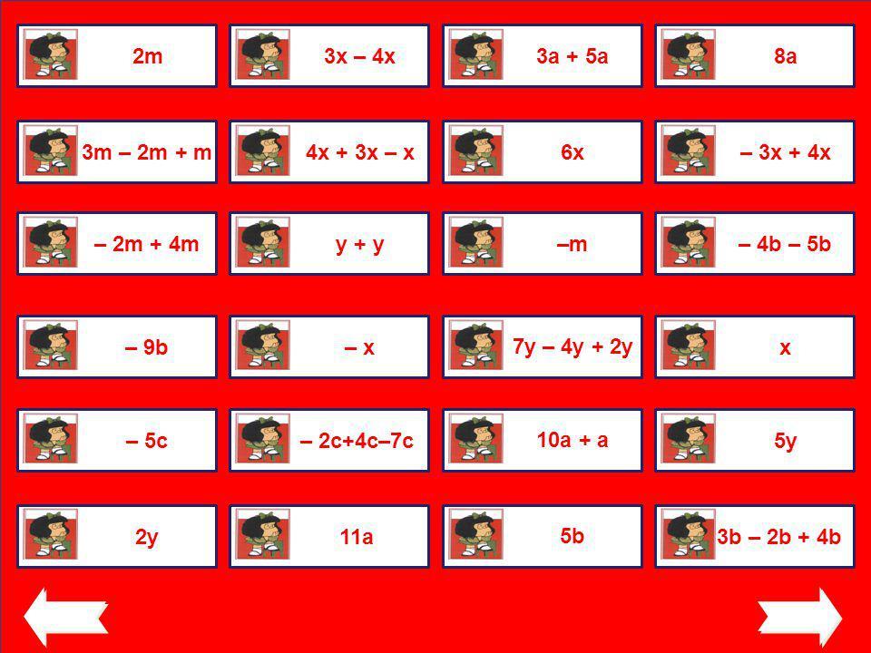 2m3x – 4x3a + 5a8a3m – 2m + m4x + 3x – x6x– 3x + 4x– 2m + 4my + y–m– 4b – 5b– 9b– x 7y – 4y + 2y x– 5c– 2c+4c–7c 10a + a 5y2y11a 5b 3b – 2b + 4b