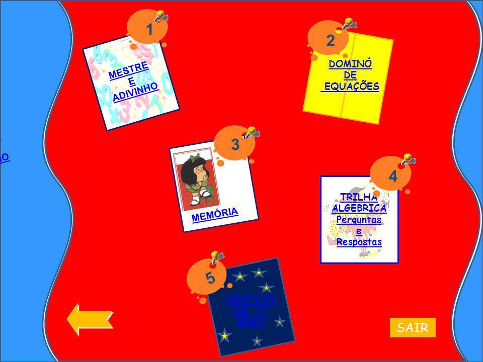 MESTRE E ADIVINHO DOMINÓ DE EQUAÇÕES 1 MEMÓRIA 3 TRILHA ALGÉBRICA Perguntas e Respostas CONTATO DO 1º GRAU 5 42 SAIR MESTRE E ADIVINHO
