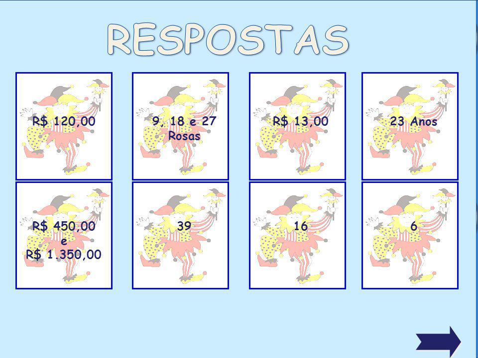 R$ 120,00 9, 18 e 27 Rosas R$ 13,0023 Anos R$ 450,00 e R$ 1.350,00 39166
