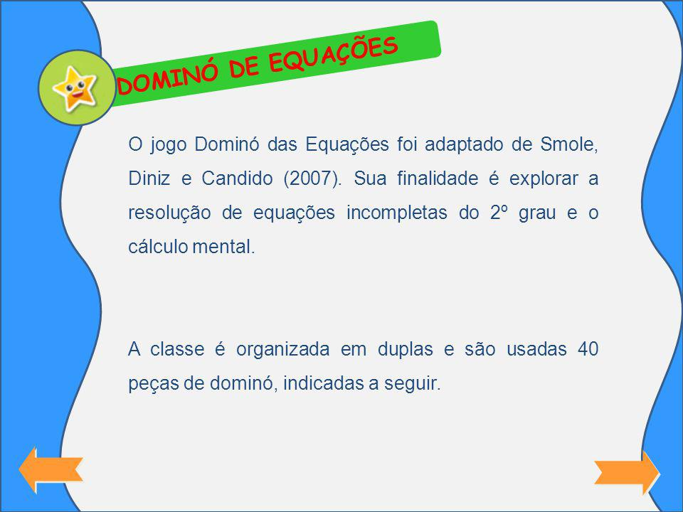 DOMINÓ DE EQUAÇÕES O jogo Dominó das Equações foi adaptado de Smole, Diniz e Candido (2007).