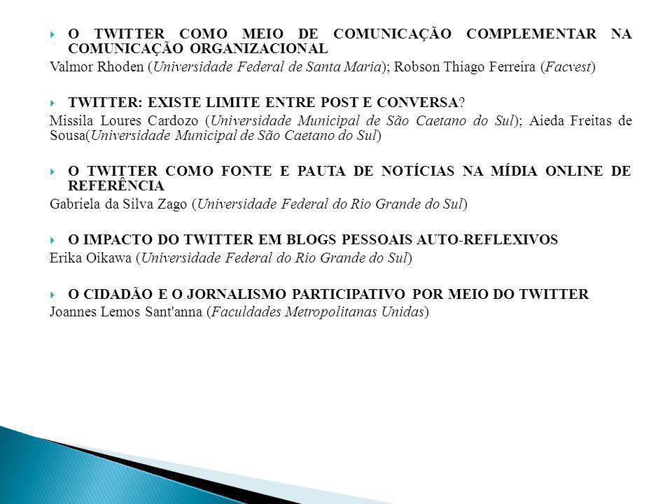 O TWITTER COMO MEIO DE COMUNICAÇÃO COMPLEMENTAR NA COMUNICAÇÃO ORGANIZACIONAL Valmor Rhoden (Universidade Federal de Santa Maria); Robson Thiago Ferre