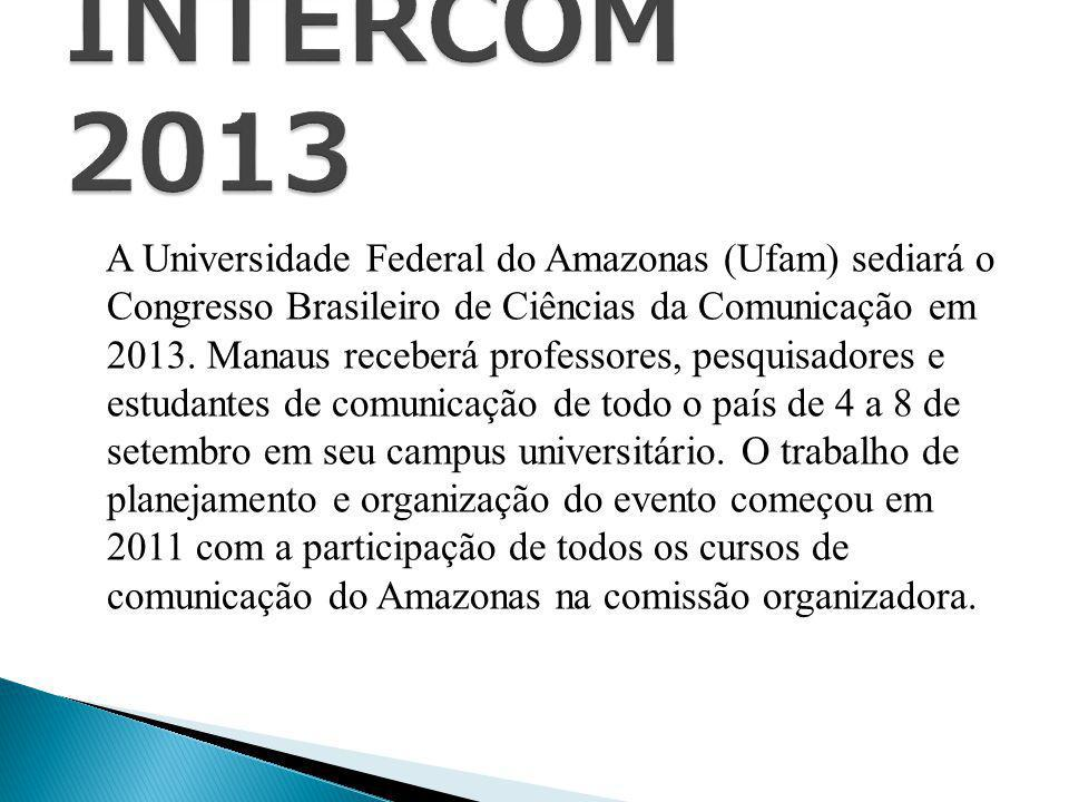 A Universidade Federal do Amazonas (Ufam) sediará o Congresso Brasileiro de Ciências da Comunicação em 2013. Manaus receberá professores, pesquisadore