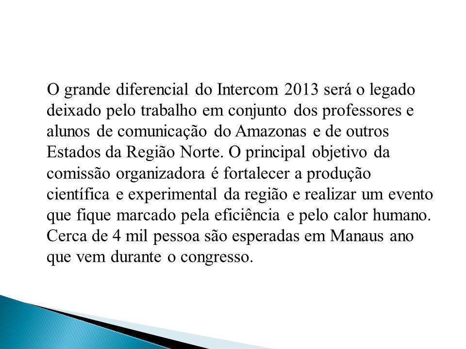O grande diferencial do Intercom 2013 será o legado deixado pelo trabalho em conjunto dos professores e alunos de comunicação do Amazonas e de outros