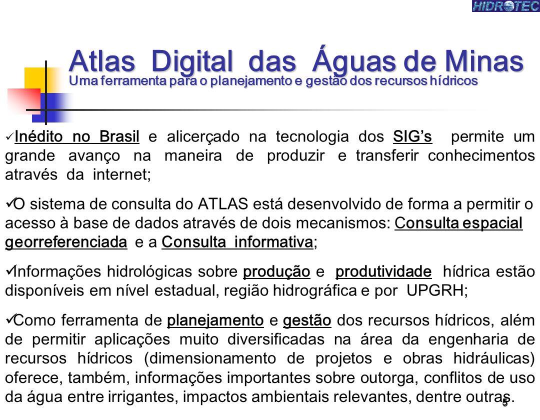 5 Atlas Digital das Águas de Minas Uma ferramenta para o planejamento e gestão dos recursos hídricos Inédito no Brasil e alicerçado na tecnologia dos