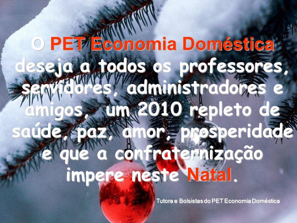O PET Economia Doméstica deseja a todos os professores, servidores, administradores e amigos, um 2010 repleto de saúde, paz, amor, prosperidade e que