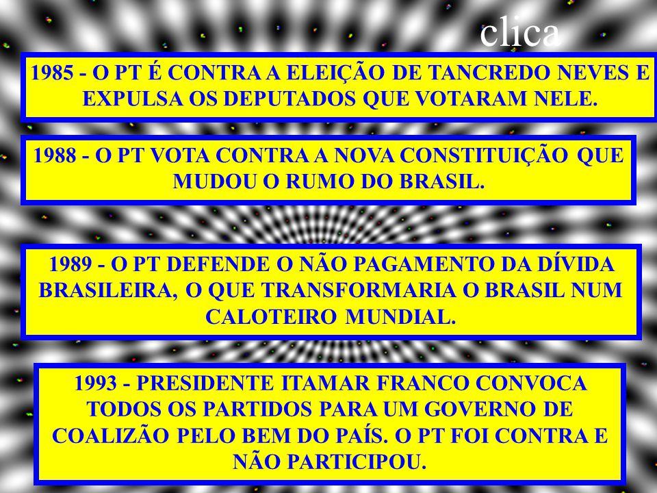 1985 - O PT É CONTRA A ELEIÇÃO DE TANCREDO NEVES E EXPULSA OS DEPUTADOS QUE VOTARAM NELE.
