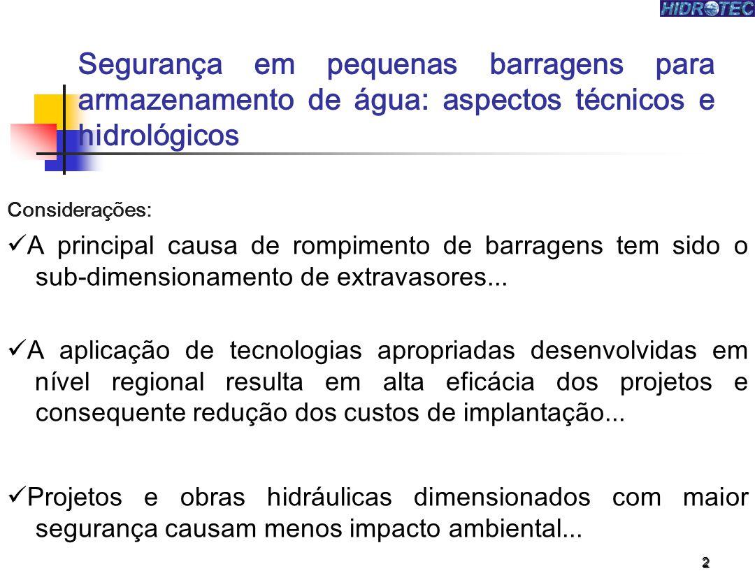 2 Considerações: A principal causa de rompimento de barragens tem sido o sub-dimensionamento de extravasores... A aplicação de tecnologias apropriadas