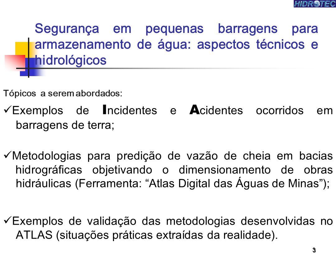 3 Tópicos a serem abordados: Exemplos de I ncidentes e A cidentes ocorridos em barragens de terra; Metodologias para predição de vazão de cheia em bacias hidrográficas objetivando o dimensionamento de obras hidráulicas (Ferramenta: Atlas Digital das Águas de Minas); Exemplos de validação das metodologias desenvolvidas no ATLAS (situações práticas extraídas da realidade).