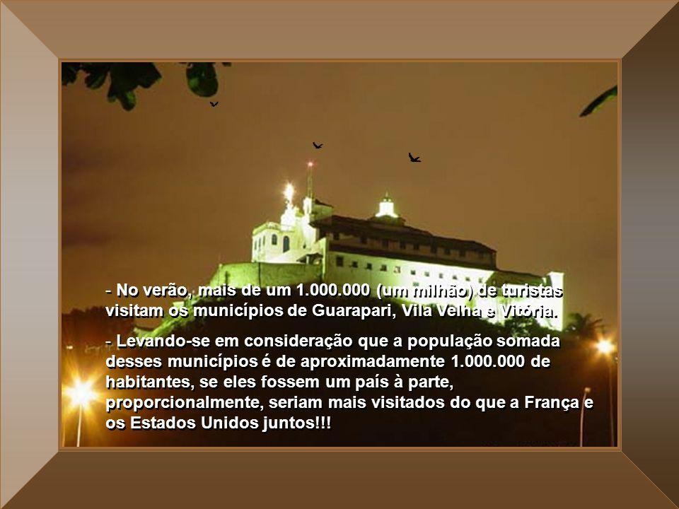 - No verão, mais de um 1.000.000 (um milhão) de turistas visitam os municípios de Guarapari, Vila Velha e Vitória.