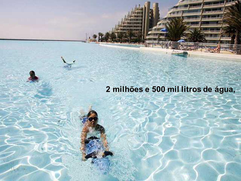 2 milhões e 500 mil litros de água,