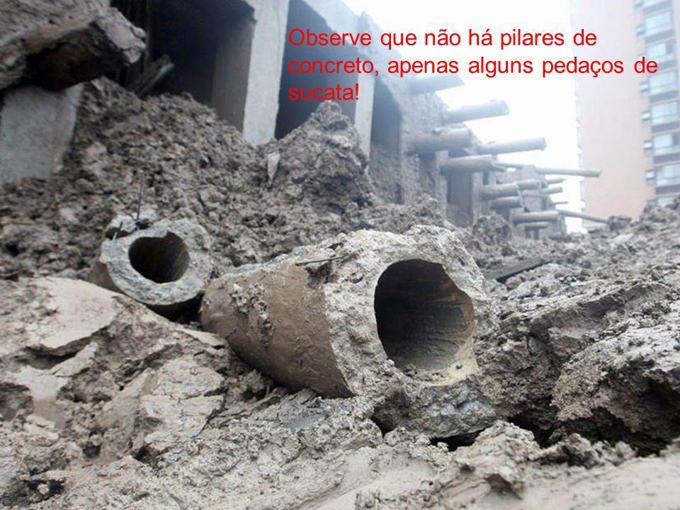 Observe que não há pilares de concreto, apenas alguns pedaços de sucata!