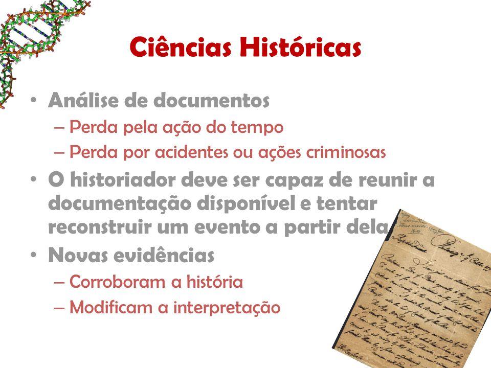 Ciências Históricas Análise de documentos – Perda pela ação do tempo – Perda por acidentes ou ações criminosas O historiador deve ser capaz de reunir
