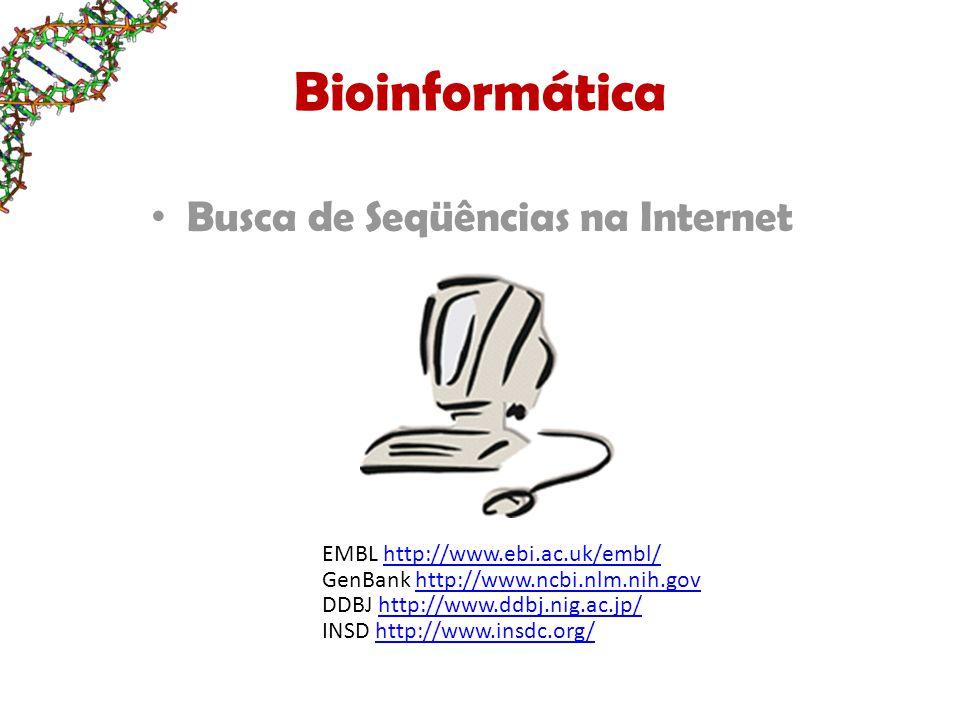 Bioinformática Busca de Seqüências na Internet EMBL http://www.ebi.ac.uk/embl/http://www.ebi.ac.uk/embl/ GenBank http://www.ncbi.nlm.nih.govhttp://www.ncbi.nlm.nih.gov DDBJ http://www.ddbj.nig.ac.jp/http://www.ddbj.nig.ac.jp/ INSD http://www.insdc.org/http://www.insdc.org/