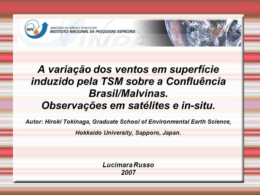A variação dos ventos em superfície induzido pela TSM sobre a Confluência Brasil/Malvinas. Observações em satélites e in-situ. Autor: Hiroki Tokinaga,