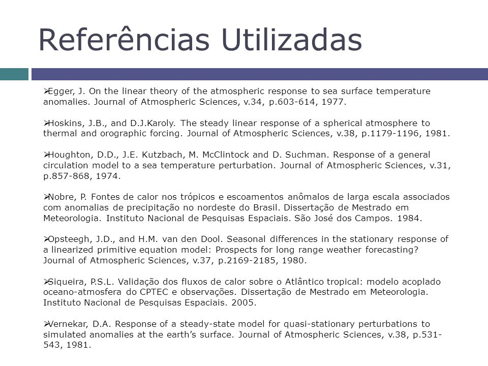 Referências Utilizadas Egger, J. On the linear theory of the atmospheric response to sea surface temperature anomalies. Journal of Atmospheric Science