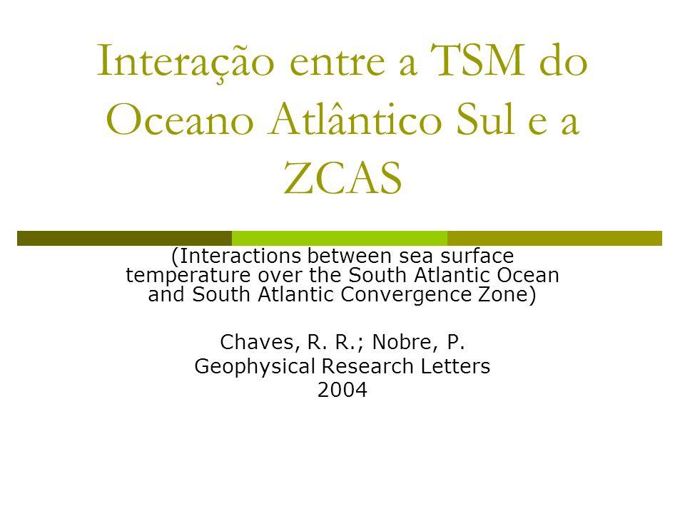 Interação entre a TSM do Oceano Atlântico Sul e a ZCAS (Interactions between sea surface temperature over the South Atlantic Ocean and South Atlantic Convergence Zone) Chaves, R.